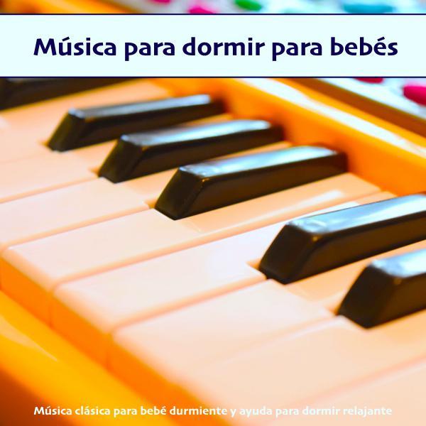Música para dormir para bebés: Música clásica para bebé durmiente y ayuda para dormir relajante