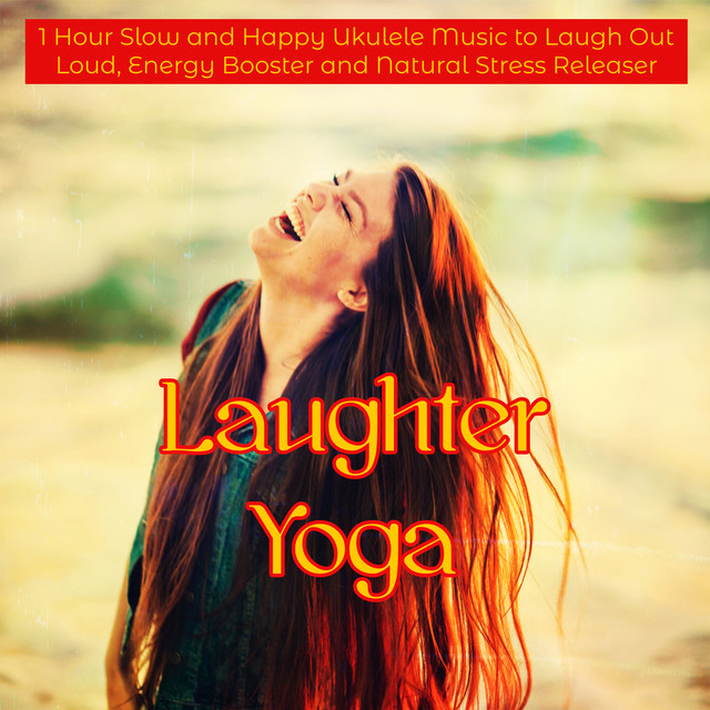 Laughter Yoga – 1 Hour Slow and Happy Ukulele Music to Laugh