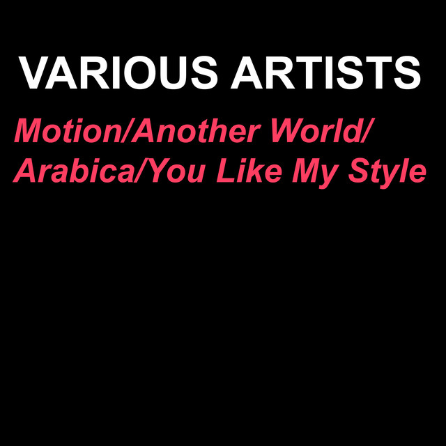 Motion/Another World/Arabica/You Like My Style
