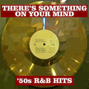 There's Something On Your Mind: '50s R&B Hits