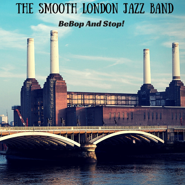 Bebop and Stop! by The Smooth London Jazz Band on Spotify