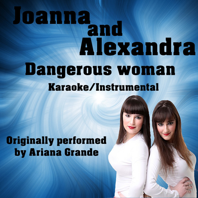 Dangerous Woman (Karaoke Version) [Higher Key], a song by Joanna and