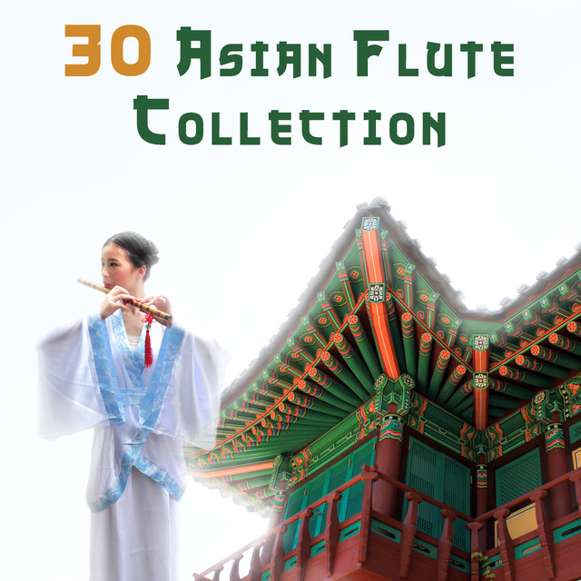 30 Asian Flute Collection: Hypnotic Ambient & Nature Sounds for Relaxation Meditation, Yoga, Mindfulness Training & Deep Sleep, Healing Sounds Therapy
