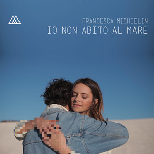 Io non abito al mare - Francesca Michielin