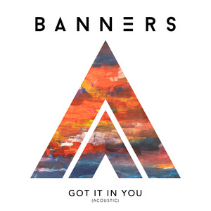Got It In You  - Banners