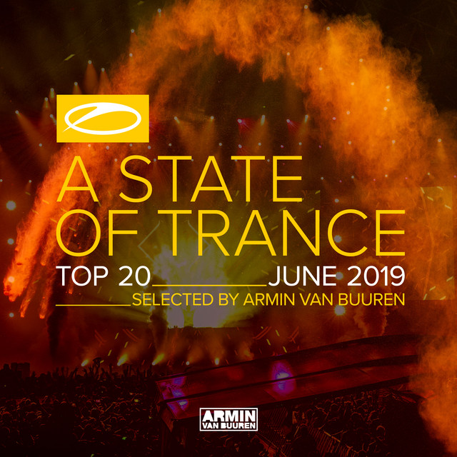 A State Of Trance Top 20 - June 2019 (Selected by Armin van Buuren)