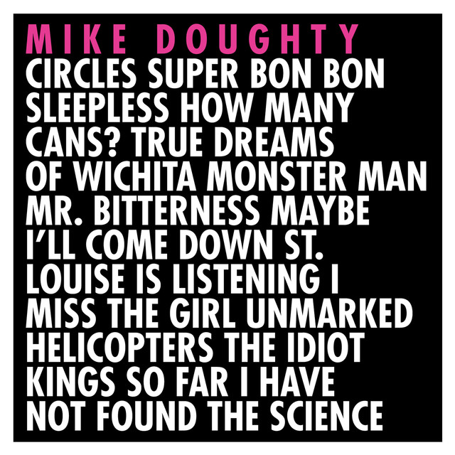 Mike Doughty Circles Super Bon Bon Sleepless How Many Cans? True Dreams of Wichita Monster Man Mr. Bitterness Maybe I'll Come Down St. Louise Is Listening I Miss the Girl Unmarked Helicopters The Idiot Kings So Far I Have Not Found the Science album cover
