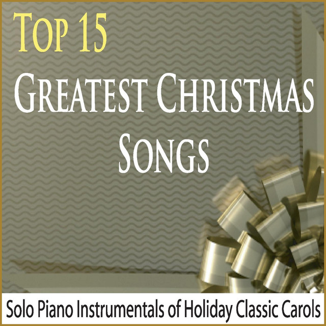 top 15 greatest christmas songs solo piano instrumentals of holiday classic carols by robbins island music group on spotify - Top Classic Christmas Songs