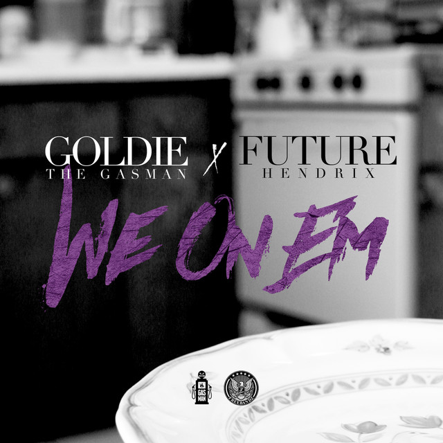 We On 'Em (feat  Future) - Single by Goldie The Gasman on Spotify