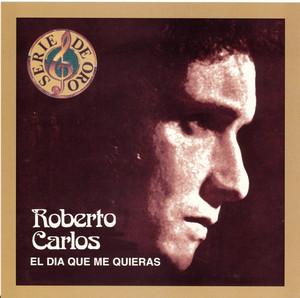 El Dia Que Me Quieras - Roberto Carlos