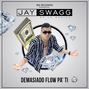 Jay Swagg Demasiado Flow Pa Ti cover