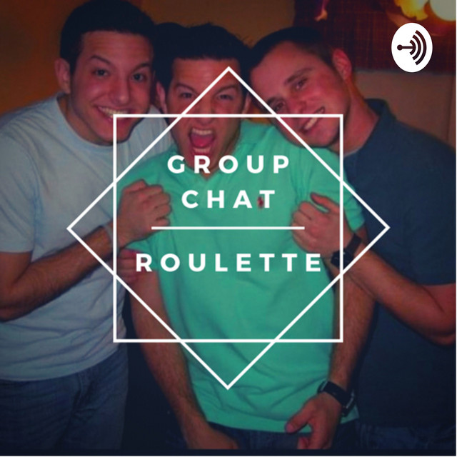 Group Chat Roulette | Podcast on Spotify