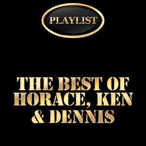 The Best of Horace, Ken & Dennis Playlist album