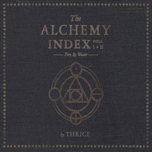The Alchemy Index: Vols I & II/Fire & Water - Thrice