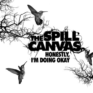 Honestly, I'm Doing Okay - Spill Canvas