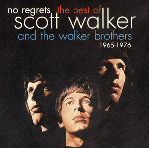 No Regrets - The Best Of Scott Walker & The Walker Brothers 1965 - 1976 album