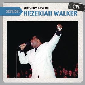 Setlist: The Very Best Of Hezekiah Walker LIVE album