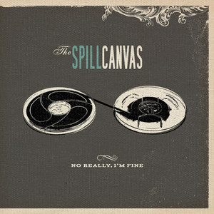 No Really, I'm Fine  - The Spill Canvas