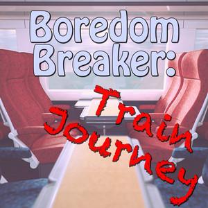 Boredom Breaker: Train Journey