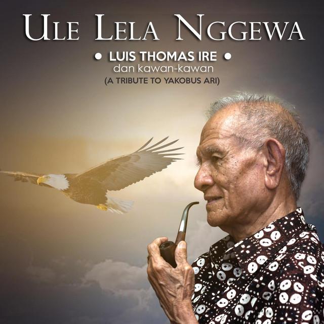 free download lagu Ule Lela Nggewa (A Tribute To Yakobus Ari) gratis