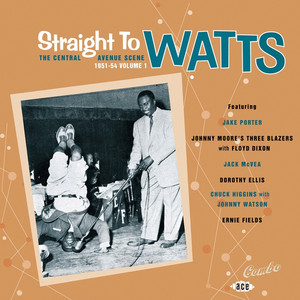 Straight To Watts: The Central Avenue Scene 1951-54 Vol 1