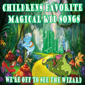 Children's Favorite Magical Songs We're Off to See the Wizard - The Children's Song