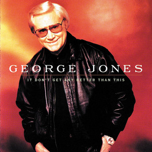 It Don't Get Any Better Than This - George Jones