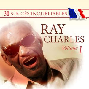 30 Succès inoubliables : Ray Charles, Vol. 1 - Ray Charles