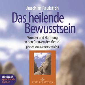 Das heilende Bewußtsein - Wunder und Hoffnung an den Grenzen der Medizin (Ungekürzt) Audiobook
