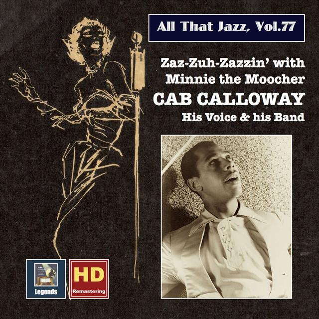 All that Jazz, Vol. 77: Cab Calloway – Zaz-zuh-zazzin' with Minnie the Moocher (Remastered 2017)