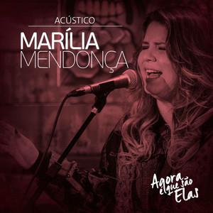 Agora É Que São Elas Ao Vivo (Acústico) - EP - Marília Mendonça