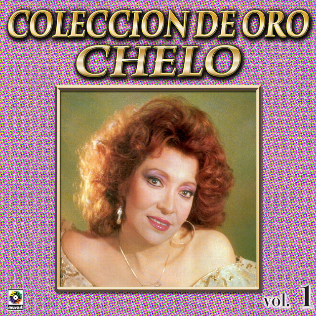 Chelo Coleccion De Oro, Vol. 1 - Tu Y La Mentira