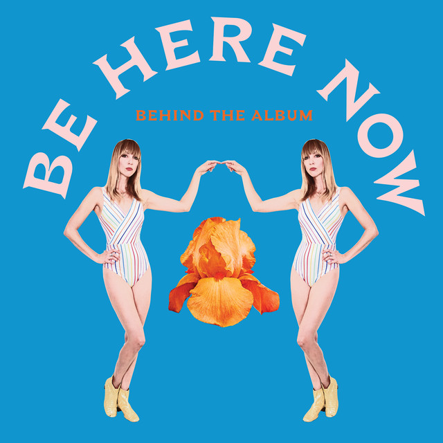 BE HERE NOW: Behind the Album