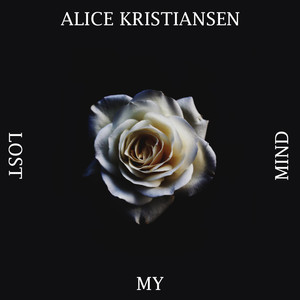 Lost My Mind - Alice Kristiansen