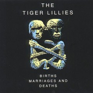 Births, Marriages and Deaths - The Tiger Lillies