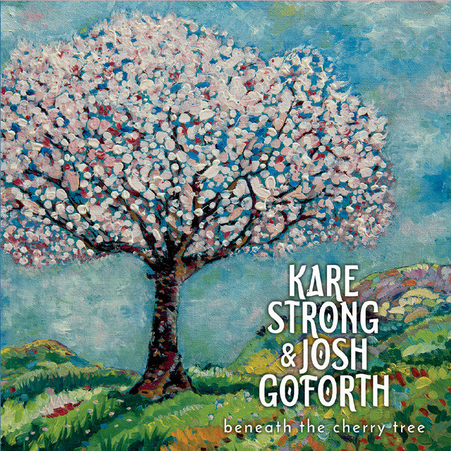Beneath the Cherry Tree by Kare Strong & Josh Goforth