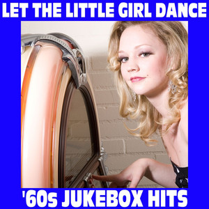 Let The Little Girl Dance: '60s Jukebox Hits