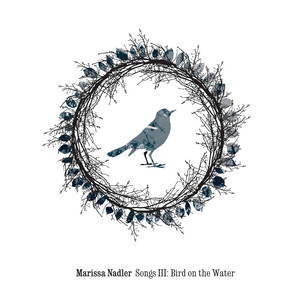 Songs III: Bird On The Water - Marissa Nadler