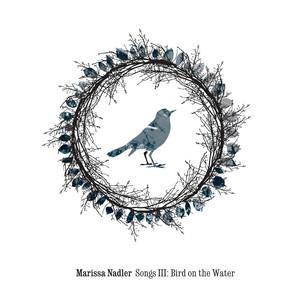 Songs III: Bird On The Water - Marissa Nadler