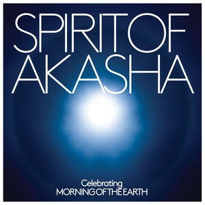 Spirit of Akasha - Celebrating Morning Of The Earth Soundtrack (features special bonus tracks)