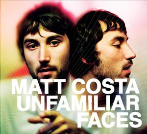 Unfamiliar Faces - Matt Costa