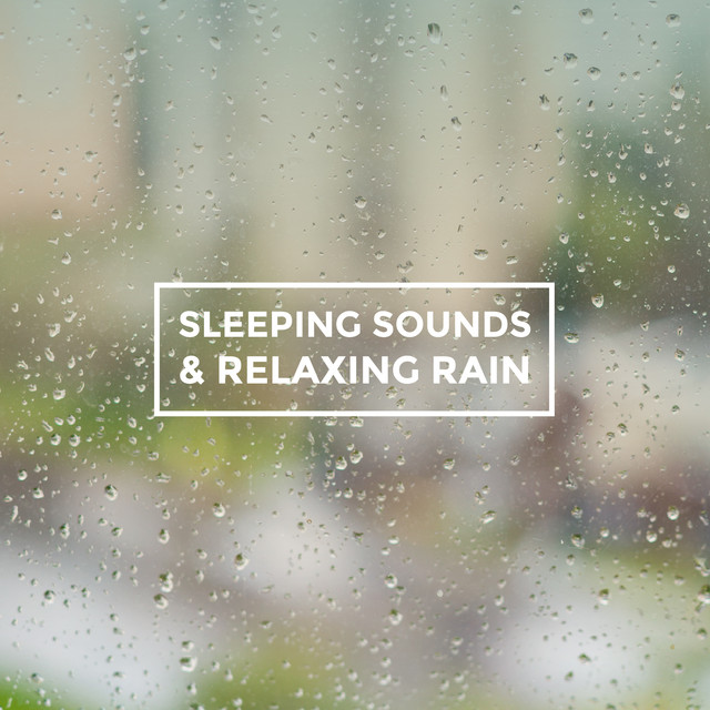 Sleeping Sounds & Relaxing Rain