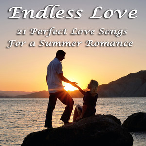 Endless Love: 21 Songs Perfect For A Summer Romance album