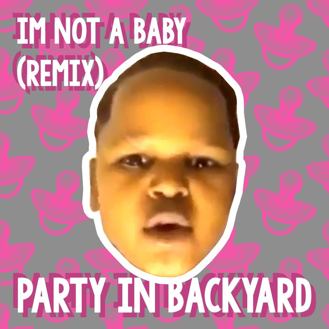 Im Not A Baby Remix By Party In Backyard On Spotify