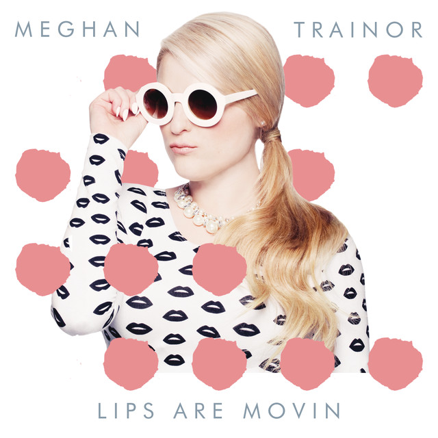 Lips Are Movin by Megh...