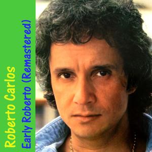 Early Roberto - Roberto Carlos