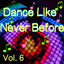 Dance Like Never Before, Vol. 6 cover