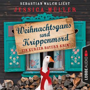 Hauptkommissar Hirschberg, Sonderband: Weihnachtsgans und Krippenmord - Ein kurzer Bayern-Krimi (Ungekürzt)