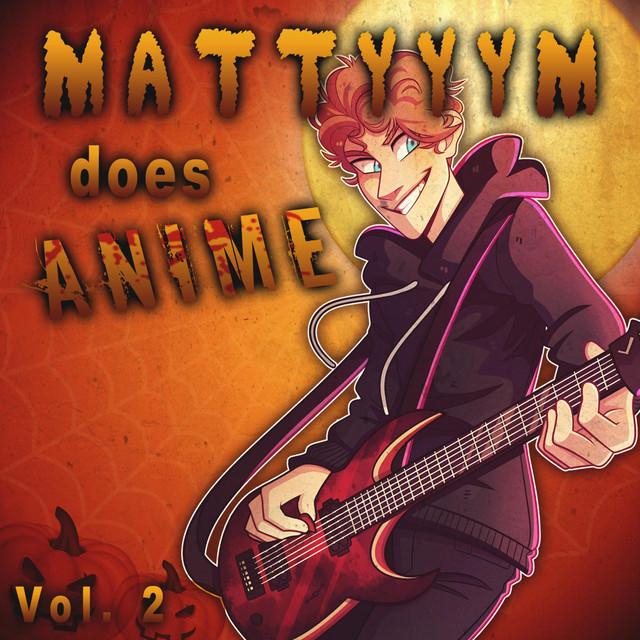 Mattyyym Does Anime!, Vol. 2