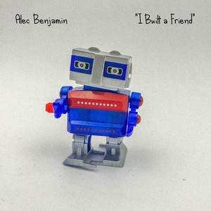 I Built a Friend - Alec Benjamin